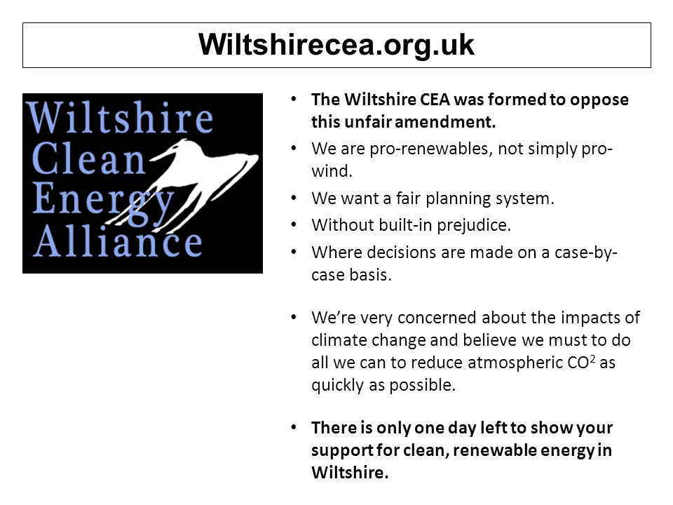 Wiltshirecea.org.uk The Wiltshire CEA was formed to oppose this unfair amendment. We are pro-renewables, not simply pro-wind.