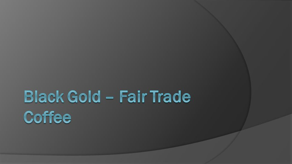 Black Gold – Fair Trade Coffee