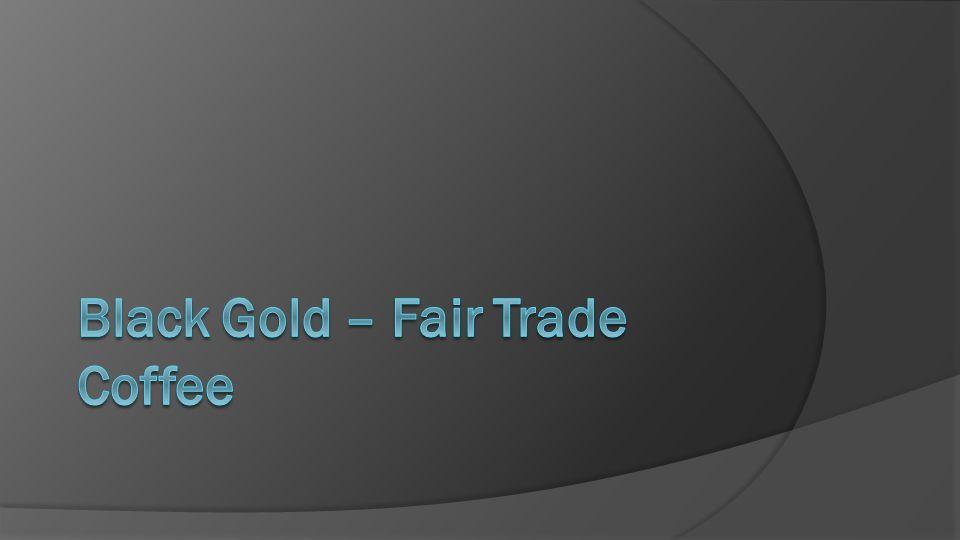 Black Gold – Fair Trade Coffee