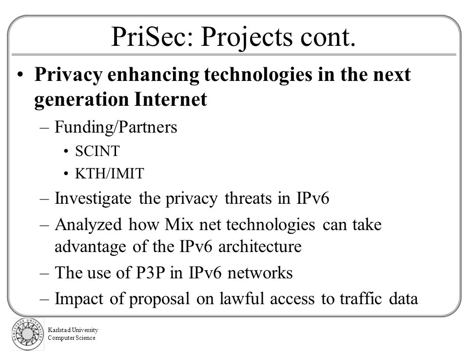 PriSec: Projects cont. Privacy enhancing technologies in the next generation Internet. Funding/Partners.