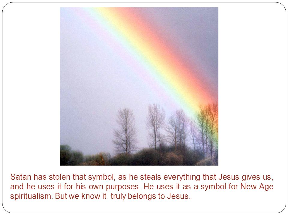 Satan has stolen that symbol, as he steals everything that Jesus gives us, and he uses it for his own purposes.