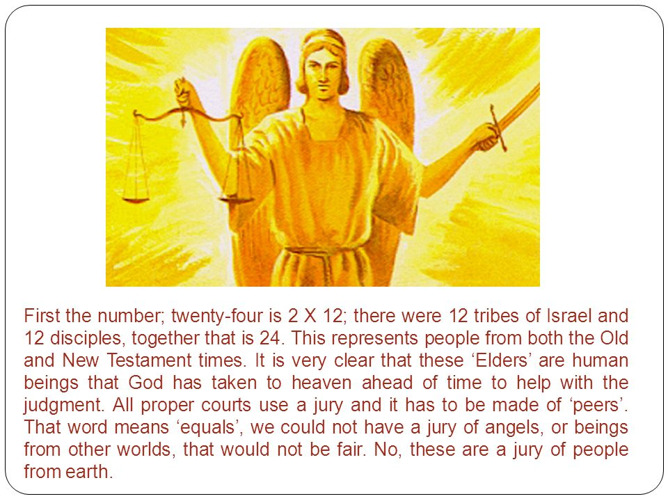 First the number; twenty-four is 2 X 12; there were 12 tribes of Israel and 12 disciples, together that is 24.
