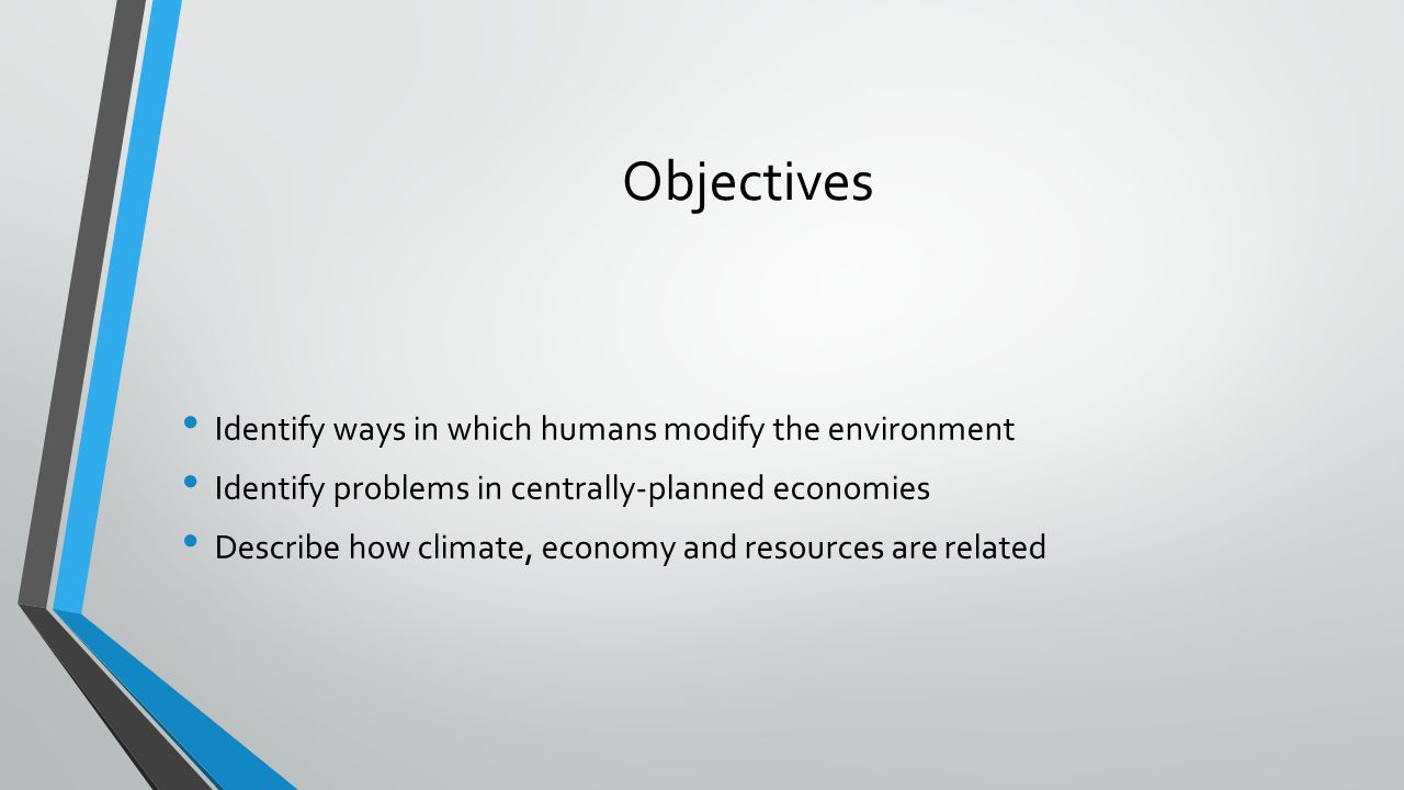 Objectives Identify ways in which humans modify the environment