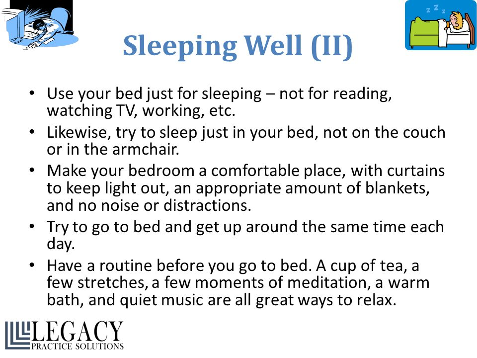 Sleeping Well (II) Use your bed just for sleeping – not for reading, watching TV, working, etc.
