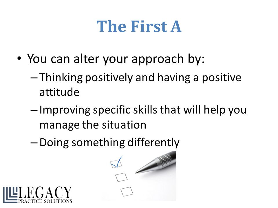The First A You can alter your approach by: