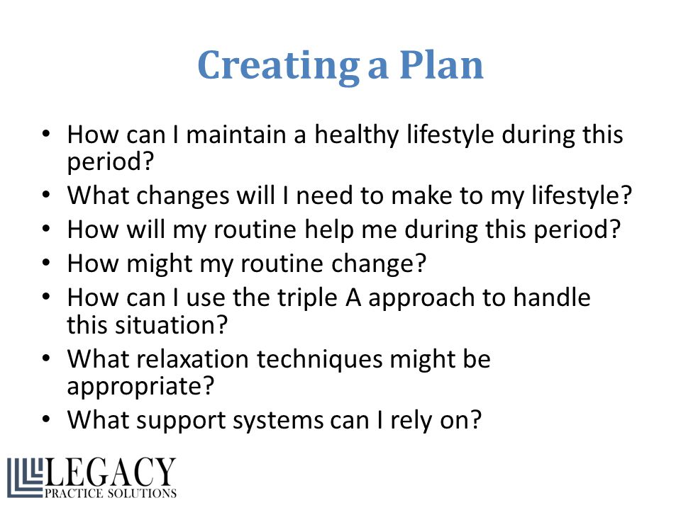 Creating a Plan How can I maintain a healthy lifestyle during this period What changes will I need to make to my lifestyle