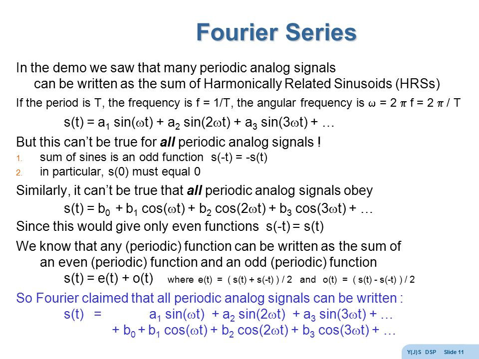 Fourier Series In the demo we saw that many periodic analog signals