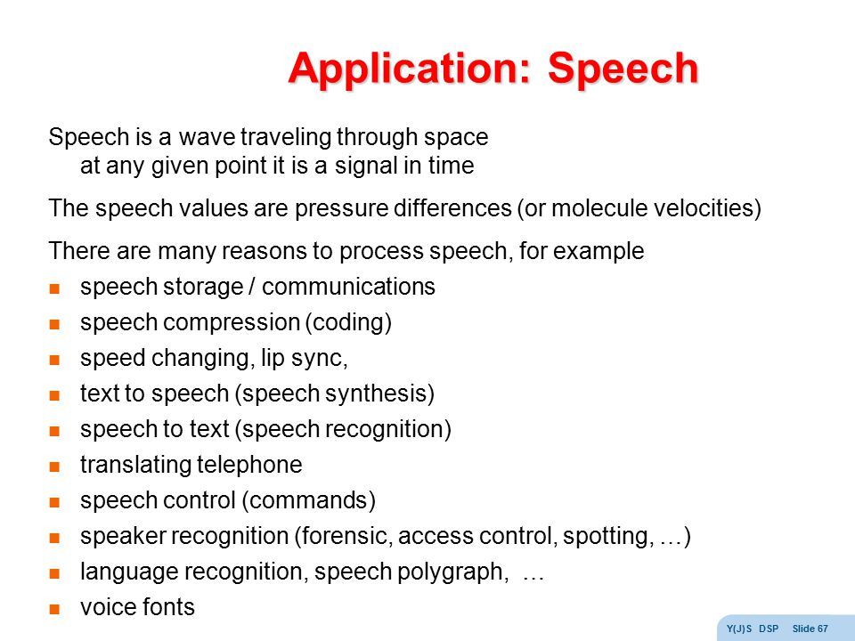 Application: Speech Speech is a wave traveling through space