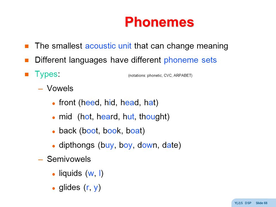 Phonemes The smallest acoustic unit that can change meaning