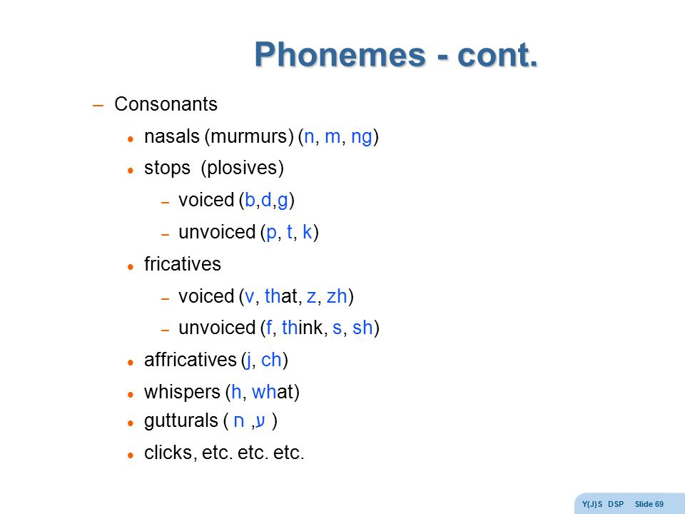 Phonemes - cont. Consonants nasals (murmurs) (n, m, ng)