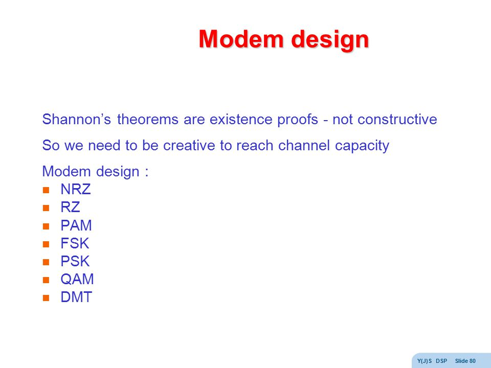 Modem design Shannon's theorems are existence proofs - not constructive. So we need to be creative to reach channel capacity.