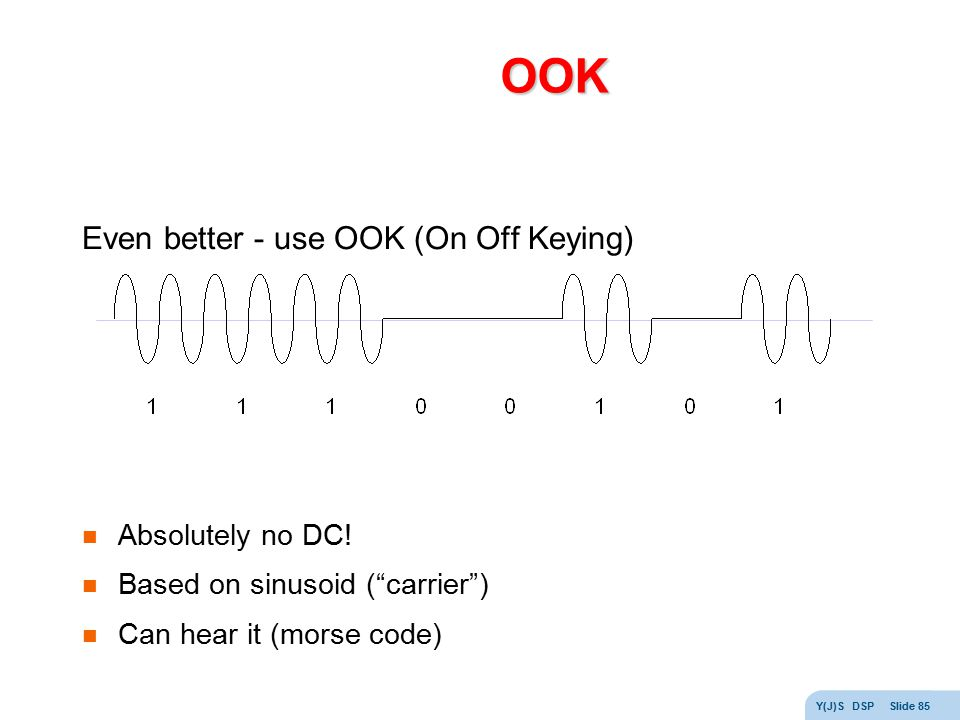 OOK Even better - use OOK (On Off Keying) Absolutely no DC!