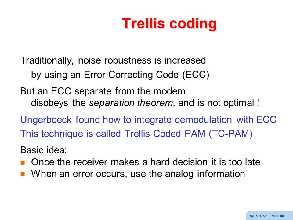 Trellis coding Traditionally, noise robustness is increased