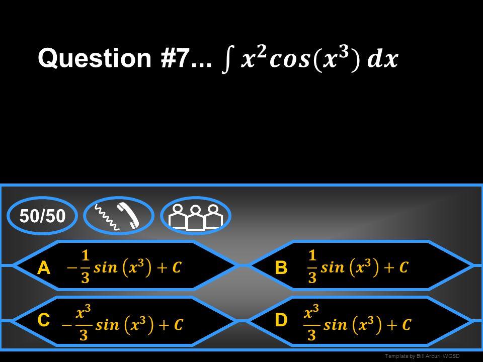 Question #7... 𝒙 𝟐 𝒄𝒐𝒔( 𝒙 𝟑 ) 𝒅𝒙 50/50 A B C D − 𝟏 𝟑 𝒔𝒊𝒏 𝒙 𝟑 +𝑪