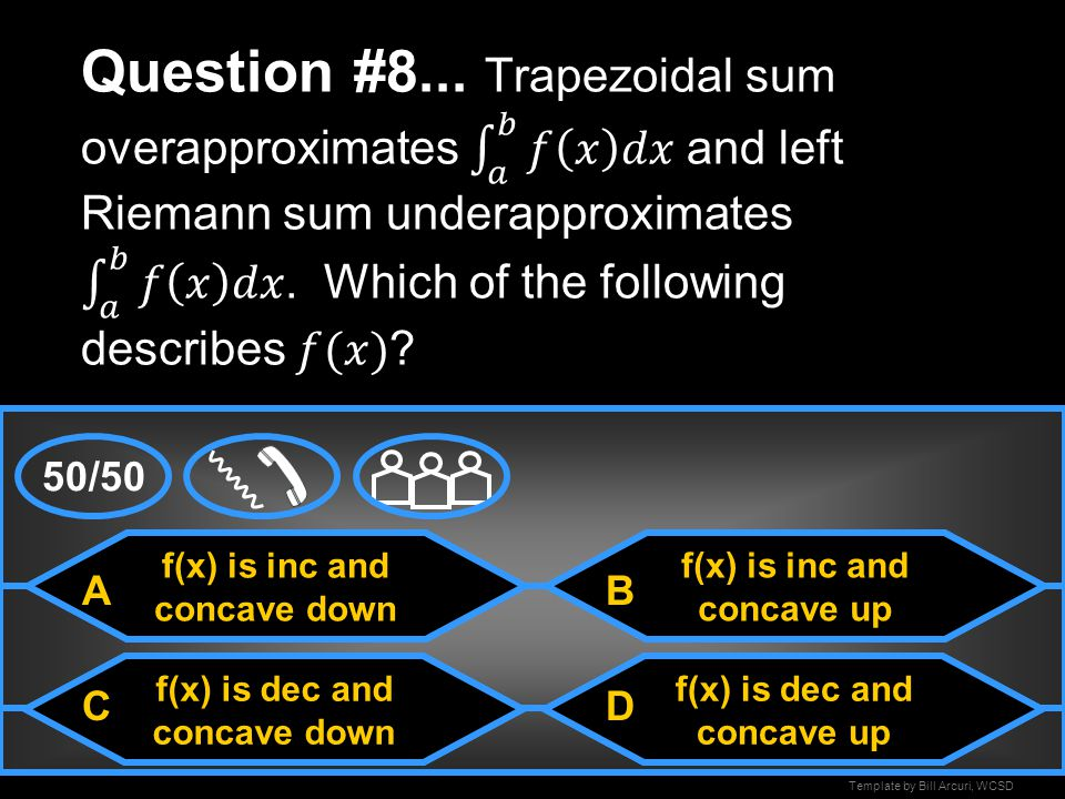 Question #8... Trapezoidal sum overapproximates 𝑎 𝑏 𝑓 𝑥 𝑑𝑥 and left Riemann sum underapproximates 𝑎 𝑏 𝑓 𝑥 𝑑𝑥 . Which of the following describes 𝑓(𝑥)