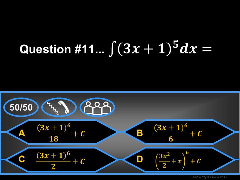 Question #11... 𝟑𝒙+𝟏 𝟓 𝒅𝒙= 50/50 A B C D 𝟑𝒙+𝟏 𝟔 𝟏𝟖 +𝑪 𝟑𝒙+𝟏 𝟔 𝟔 +𝑪