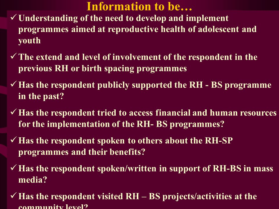 Information to be… Understanding of the need to develop and implement programmes aimed at reproductive health of adolescent and youth.