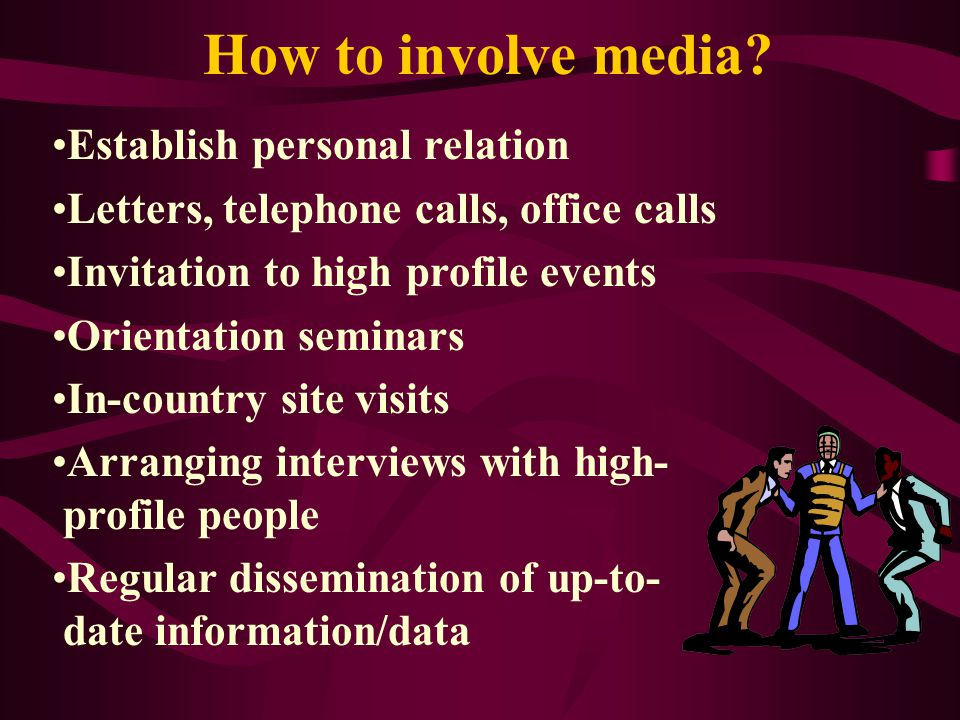 How to involve media Establish personal relation