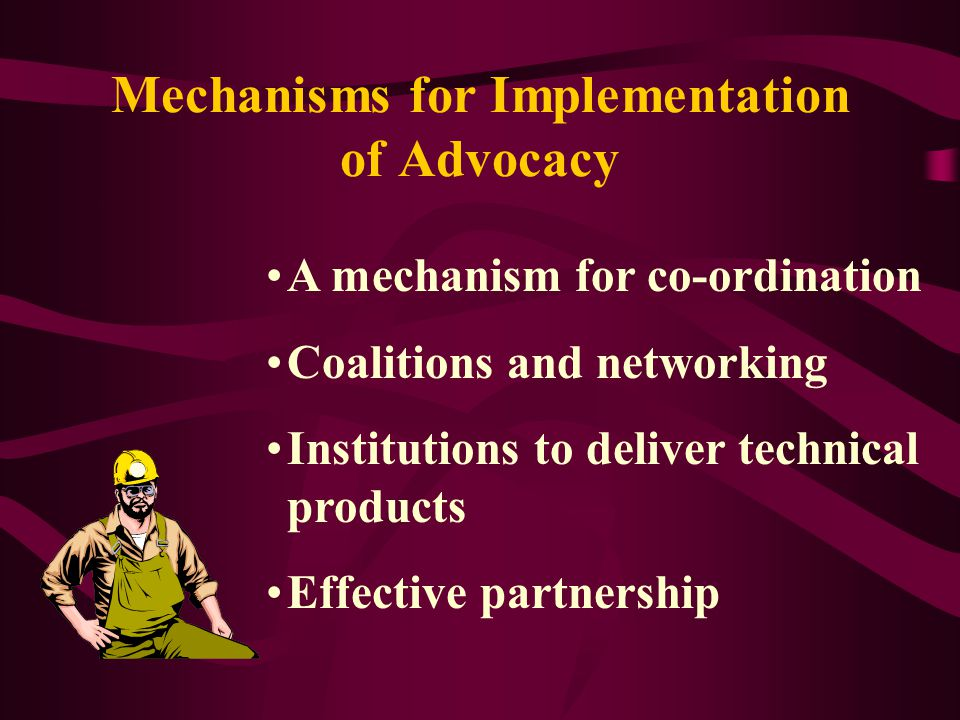 Mechanisms for Implementation of Advocacy