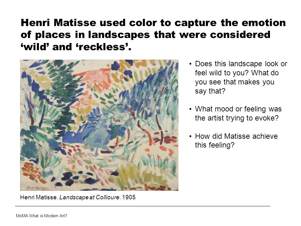 Henri Matisse used color to capture the emotion of places in landscapes that were considered 'wild' and 'reckless'.