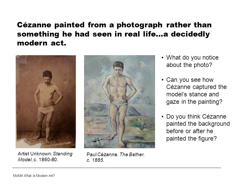 Cézanne painted from a photograph rather than something he had seen in real life…a decidedly modern act.