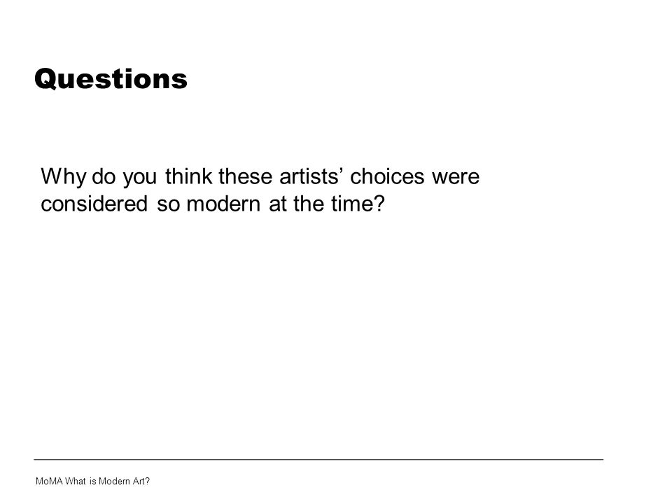 Questions Why do you think these artists' choices were considered so modern at the time.
