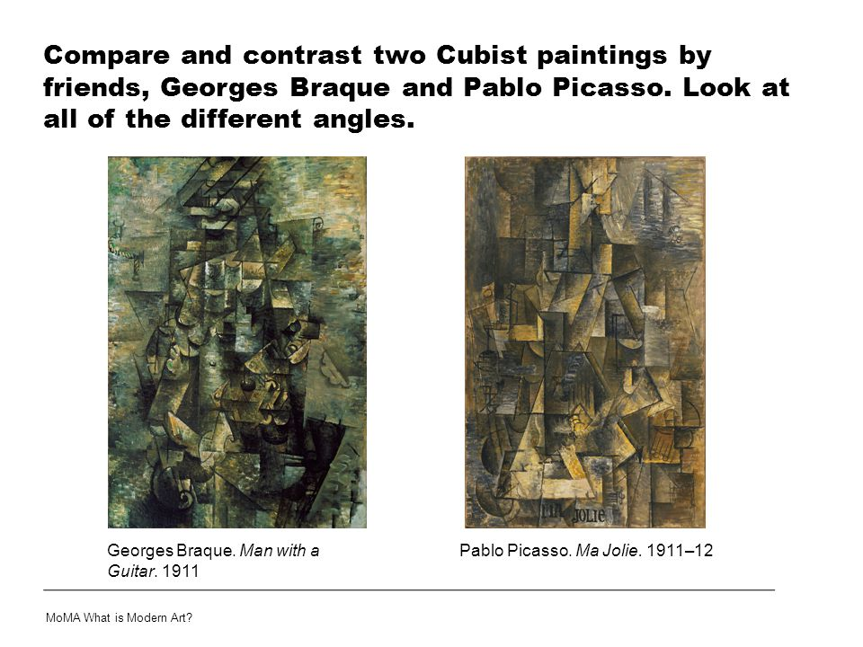 Compare and contrast two Cubist paintings by friends, Georges Braque and Pablo Picasso. Look at all of the different angles.