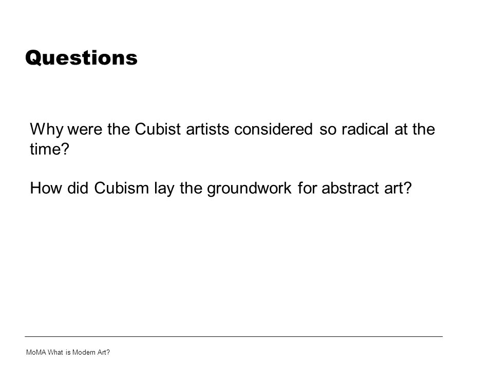 Questions Why were the Cubist artists considered so radical at the time How did Cubism lay the groundwork for abstract art