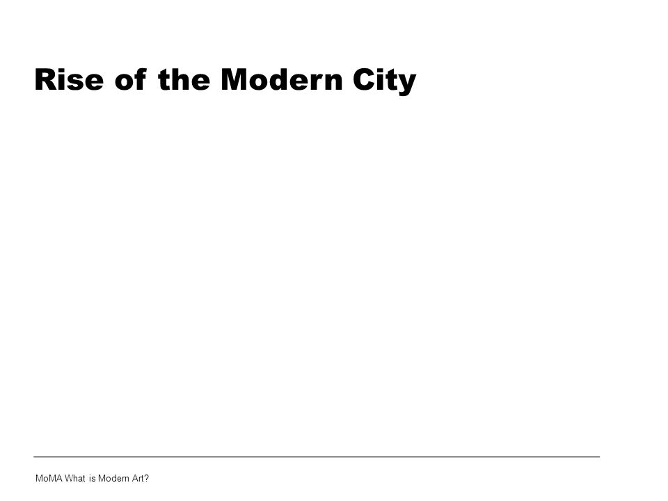 Rise of the Modern City MoMA What is Modern Art
