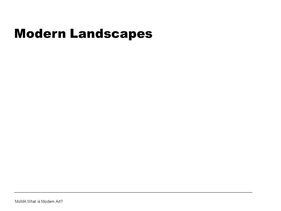 Modern Landscapes MoMA What is Modern Art