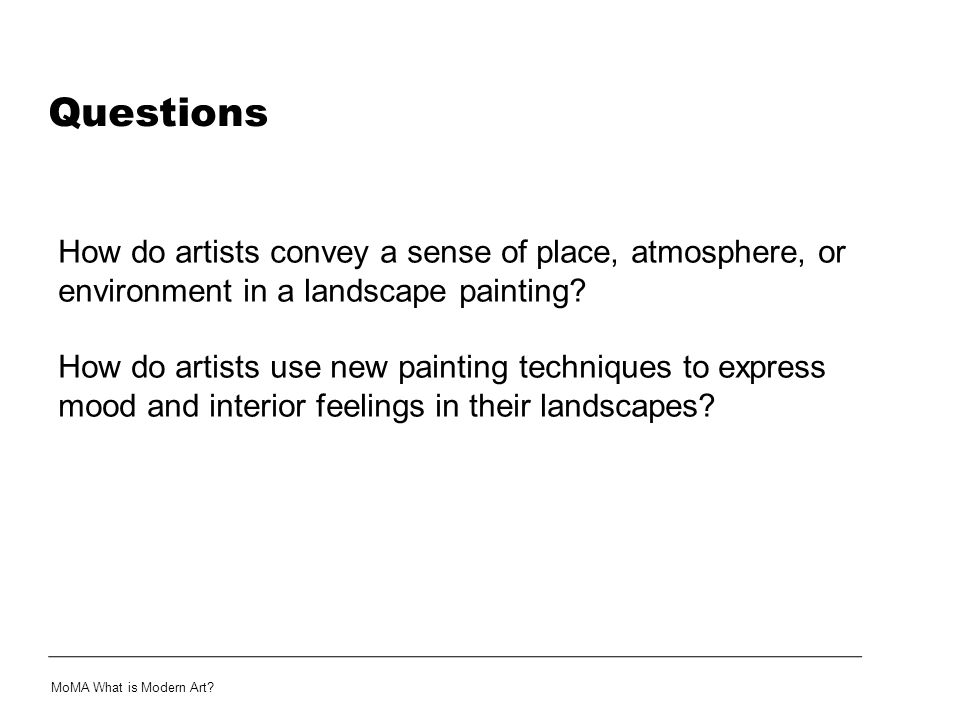 Questions How do artists convey a sense of place, atmosphere, or environment in a landscape painting