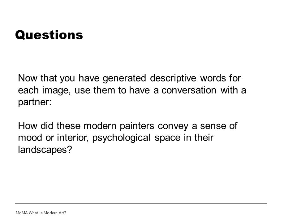 Questions Now that you have generated descriptive words for each image, use them to have a conversation with a partner: