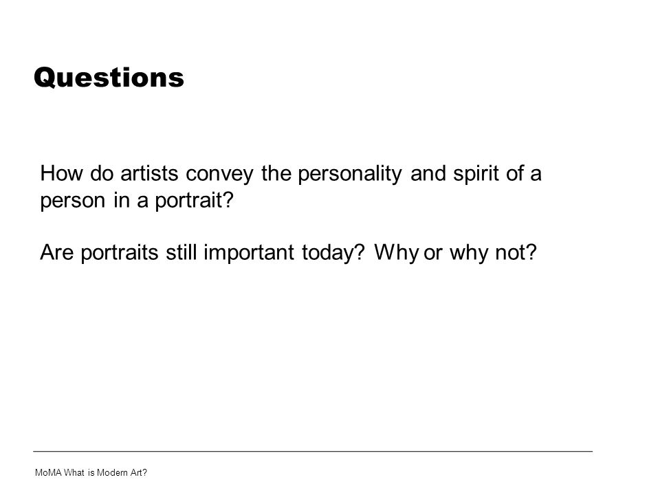 Questions How do artists convey the personality and spirit of a person in a portrait Are portraits still important today Why or why not