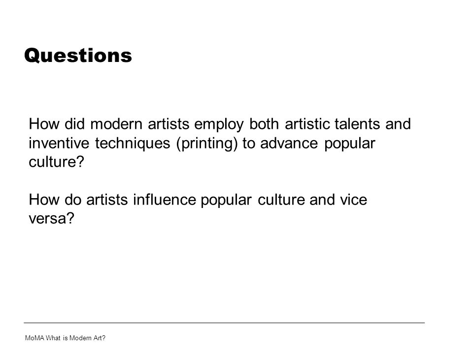 Questions How did modern artists employ both artistic talents and inventive techniques (printing) to advance popular culture
