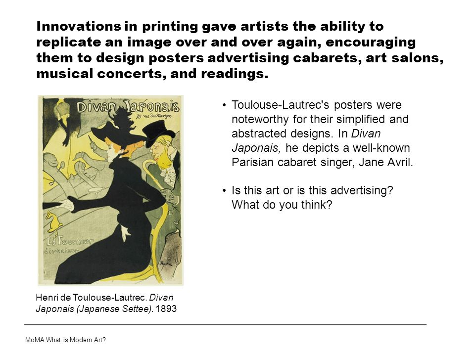 Innovations in printing gave artists the ability to replicate an image over and over again, encouraging them to design posters advertising cabarets, art salons, musical concerts, and readings.