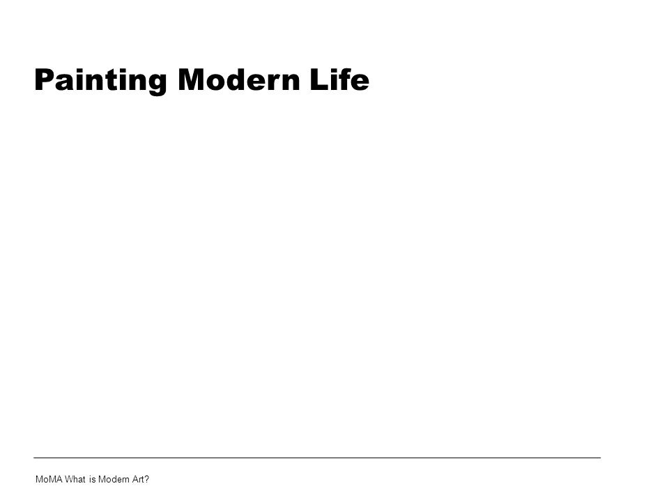 Painting Modern Life MoMA What is Modern Art
