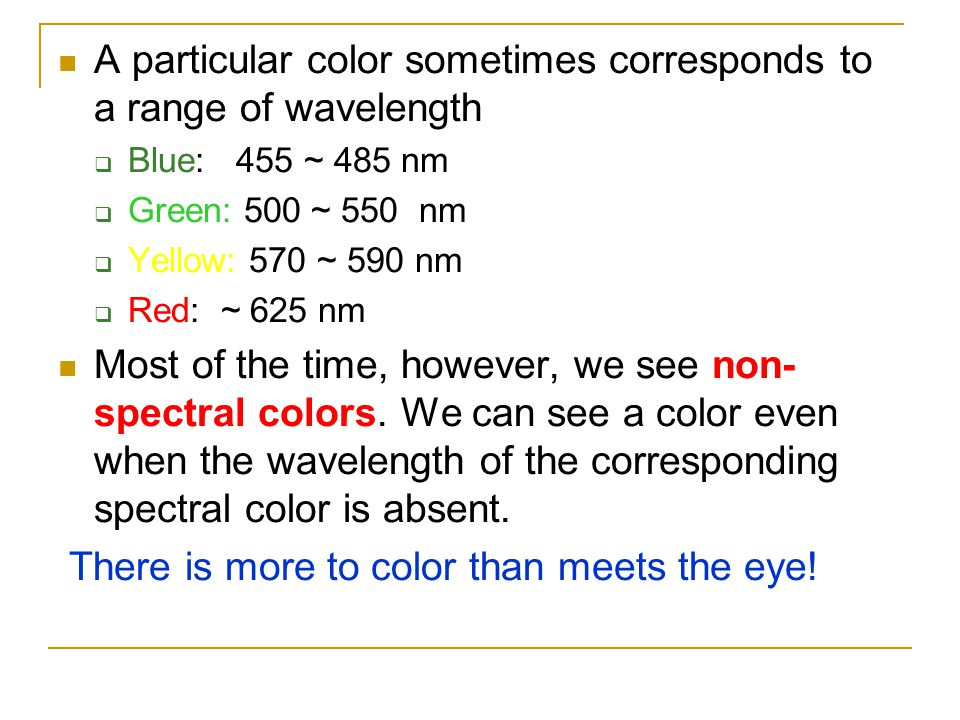 A particular color sometimes corresponds to a range of wavelength