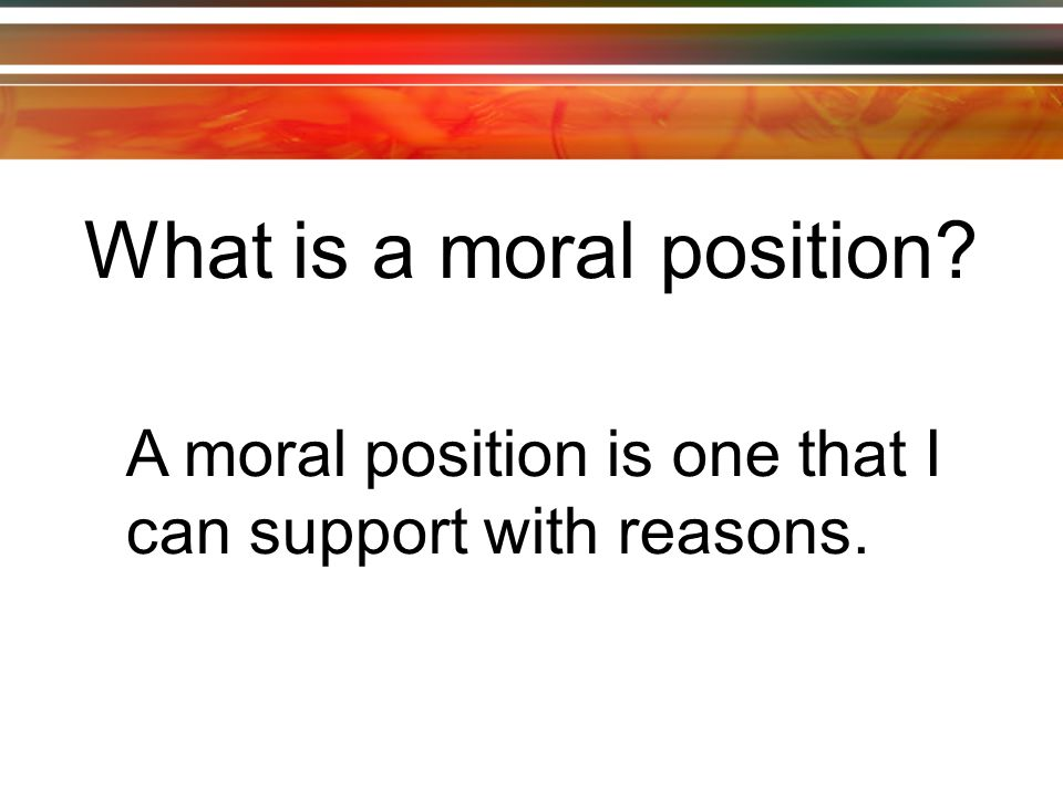 What is a moral position