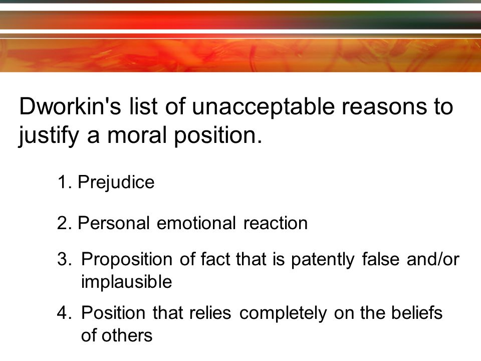 Dworkin s list of unacceptable reasons to justify a moral position.