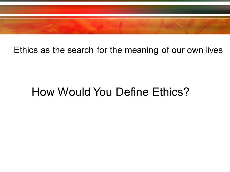 How Would You Define Ethics