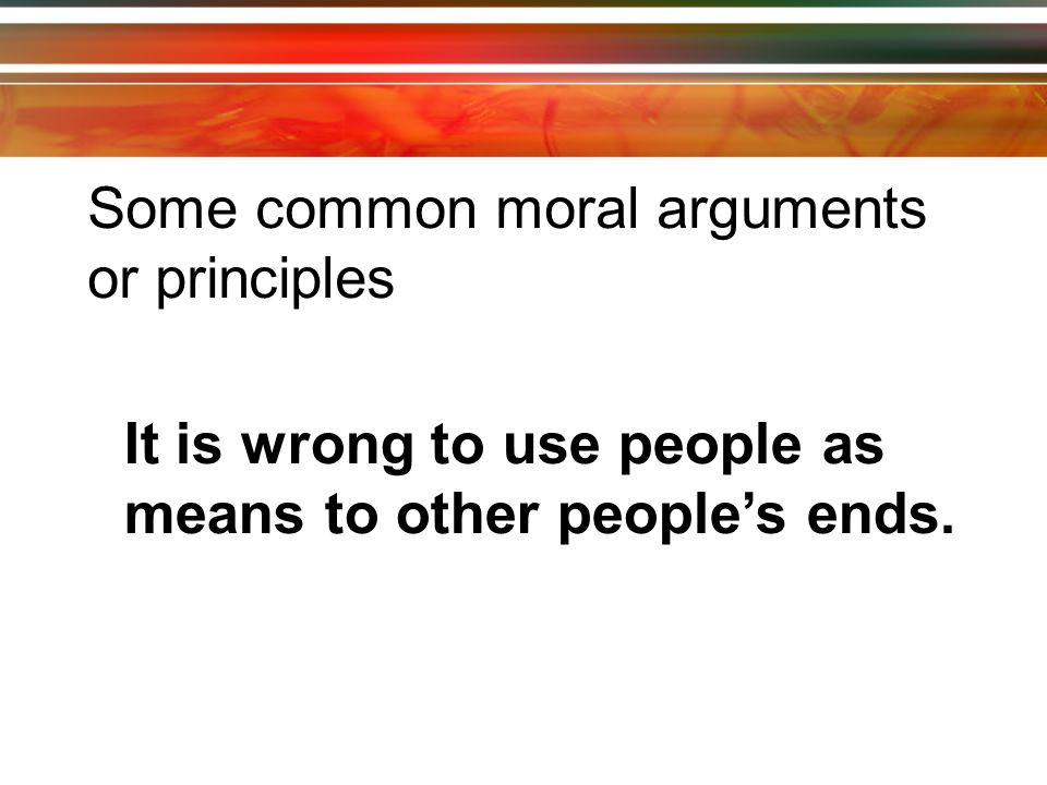 Some common moral arguments or principles