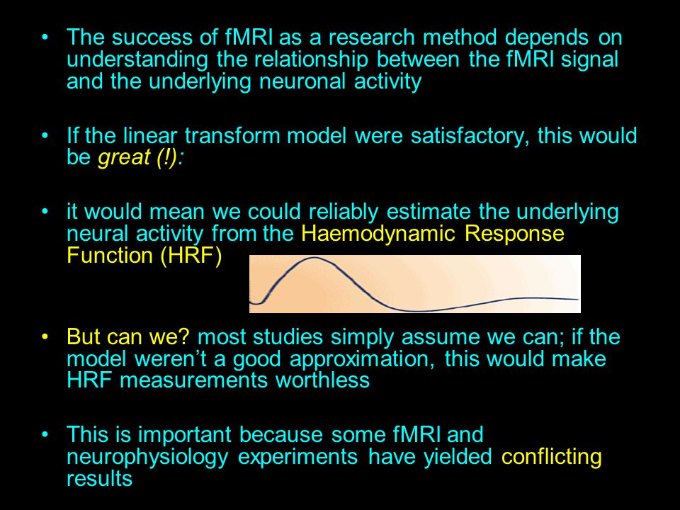 The success of fMRI as a research method depends on understanding the relationship between the fMRI signal and the underlying neuronal activity