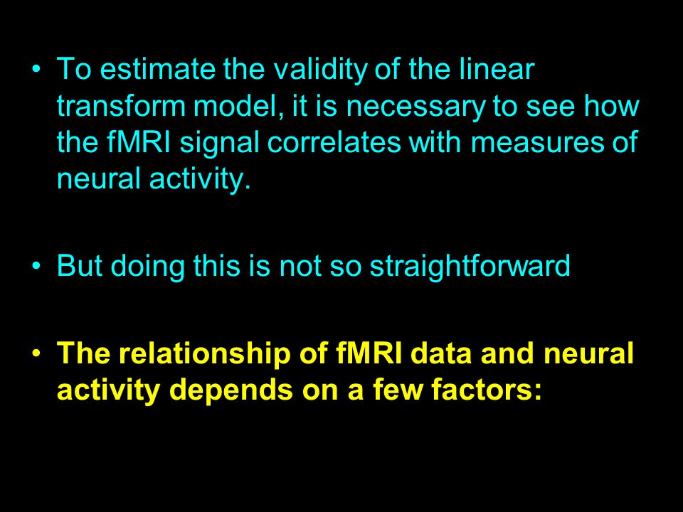 To estimate the validity of the linear transform model, it is necessary to see how the fMRI signal correlates with measures of neural activity.