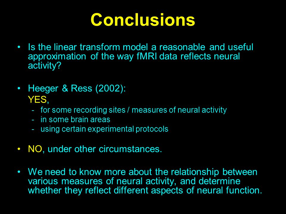 Conclusions Is the linear transform model a reasonable and useful approximation of the way fMRI data reflects neural activity