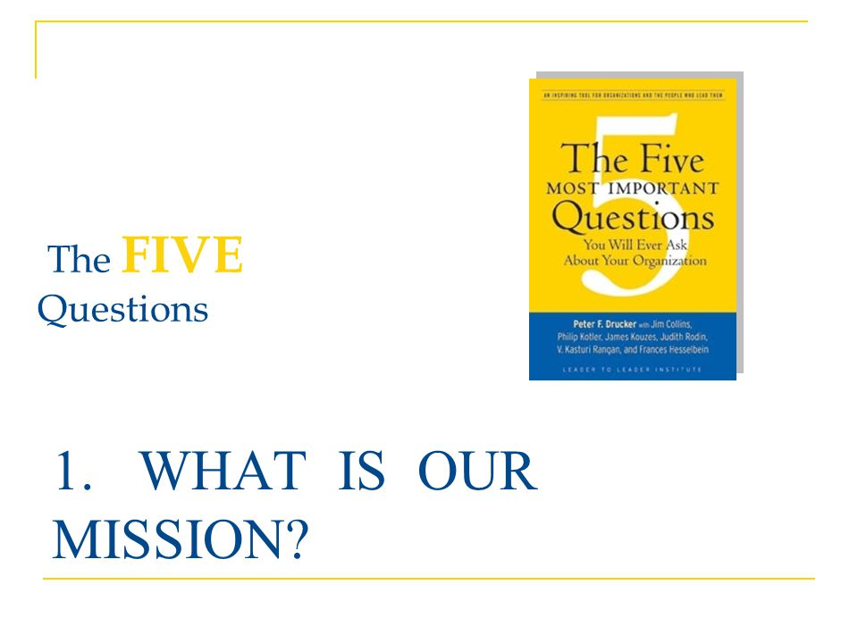 WHAT IS OUR MISSION The FIVE Questions 10