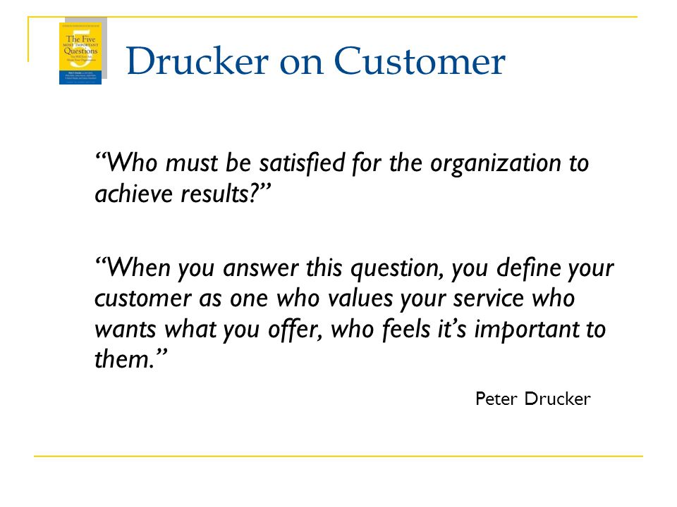 Drucker on Customer Who must be satisfied for the organization to achieve results