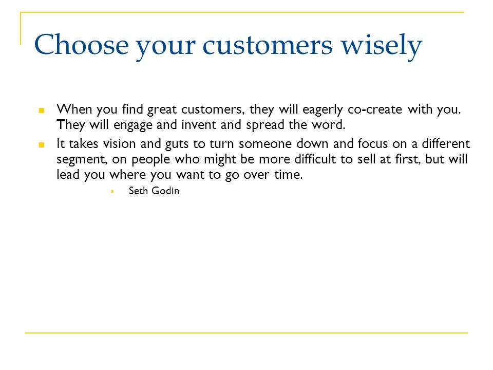 Choose your customers wisely