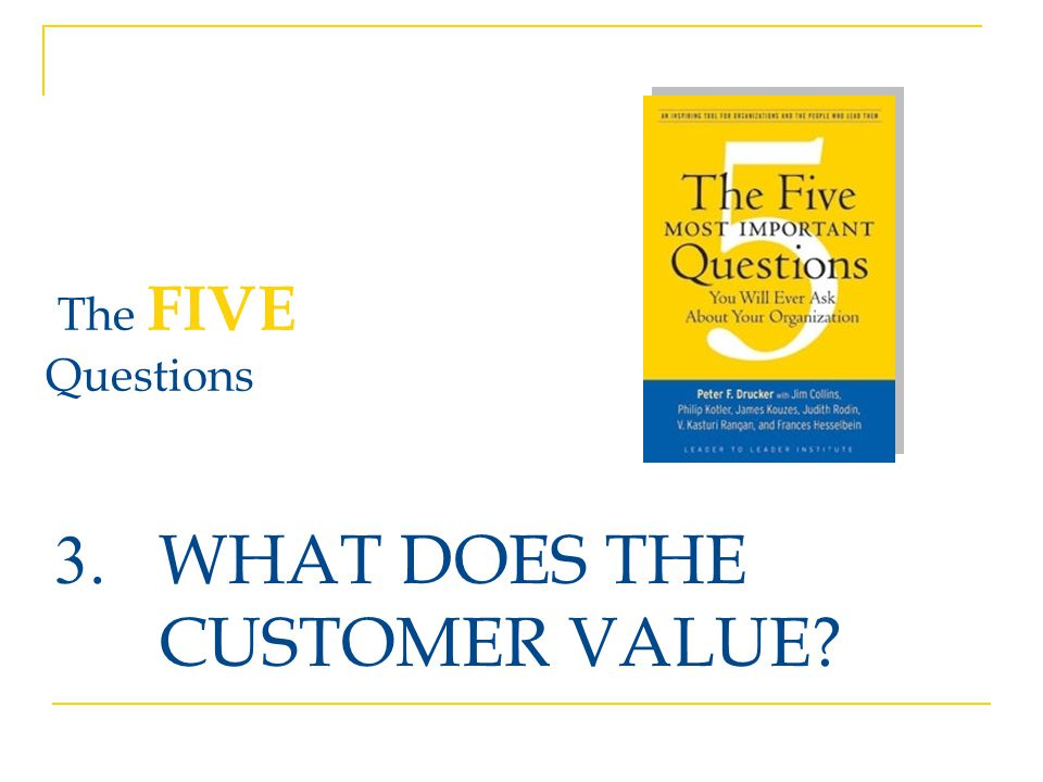 3. WHAT DOES THE CUSTOMER VALUE