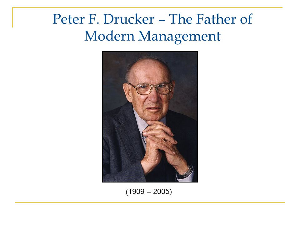 Peter F. Drucker – The Father of Modern Management
