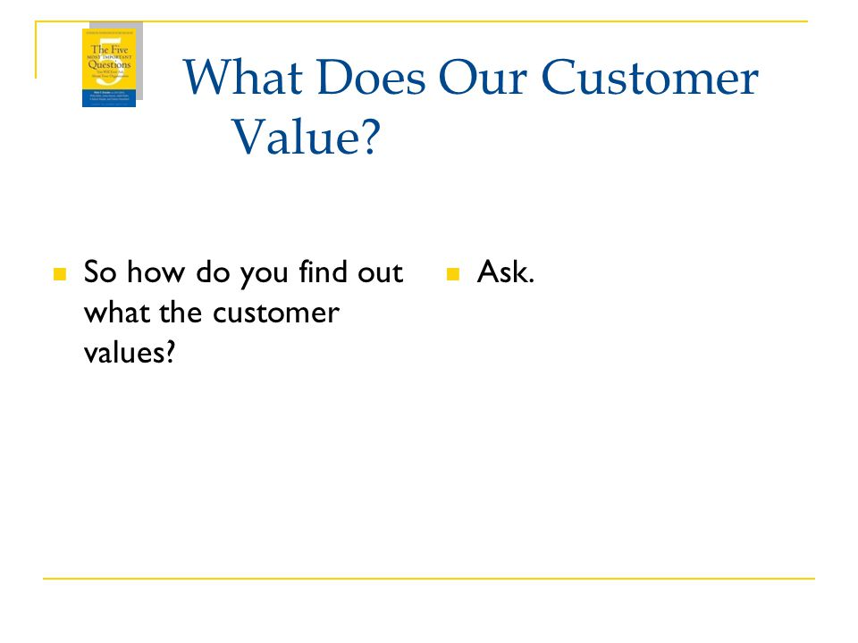 What Does Our Customer Value